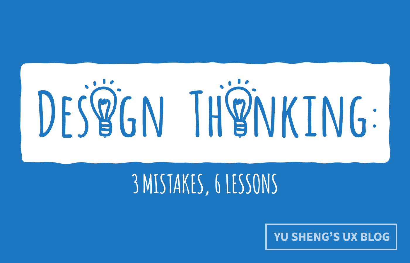 3 Mistakes, 6 Lessons from Conducting a Design Thinking Session