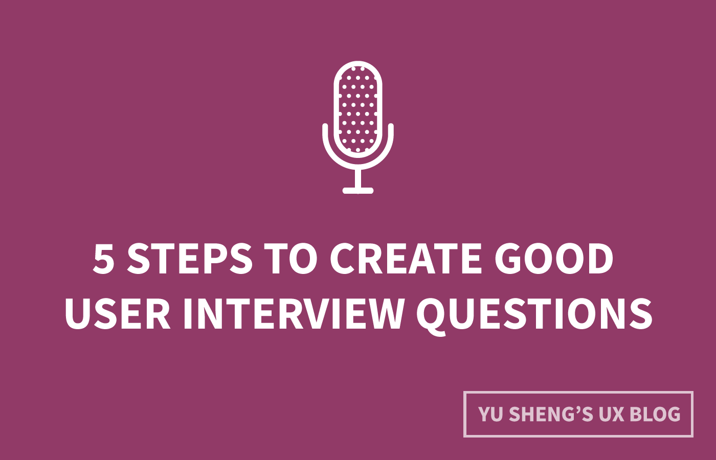 5 steps to create good user interview questions by @metacole – a comprehensive guide