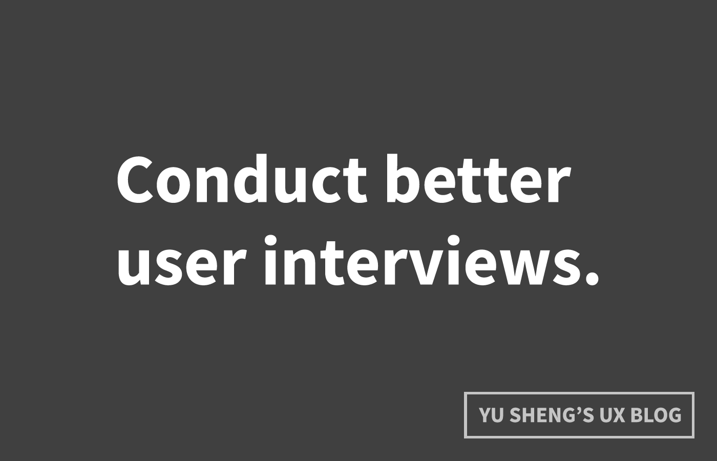 7 small things that improved my user interviews